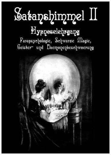 Satanshimmel 2 - Hypnoselehrgang, Parapsychologie, Schwarze Magie, Hexenrituale, Geister- und Dämonenbeschwörung